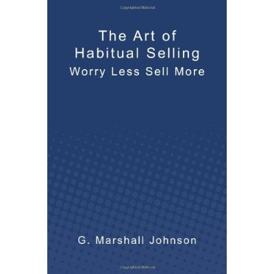 The Art of Habitual Selling; Worry Less Sell More